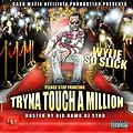 Wylie So Slick - Tryna Touch A Million  Please Stop Fronting (DatPiff.com)