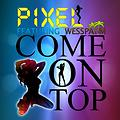 Pixel ft. Wess Pahm - Come On Top (Clean)
