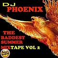 DJ Phoenix The BADDEST summer mixtape vol2