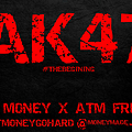 Get Money (FMOT @GetMoneyGoHard) x Atm Freak - Ak47