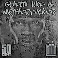 50 Cent Feat. Lamma - Ghetto Like A Motherfu¢ker