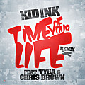 Time Of Your Life (Remix) feat Tyga & Chris Brown (Prod by Ned Cameron & Kid Ink)