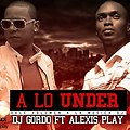 dj gordo ft. alexis play - a lo under