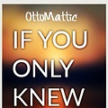 OttoMattic - If You Only Knew