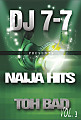 DJ 7-7 Presents Naija Hits Toh Bad Vol. 3