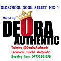 DEOBA AUTHENTIC - OLDSHCOOL SOUL SELECT MIX 1