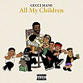 Gucci Mane - All My Children (CDQ)