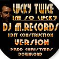 Lucky Twice - Im So Lucky & DJ M.Records ( Edit cosnstruction) free download christmas