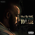 Trae Tha Truth - Too Late (Feat. Post Malone)