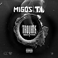 Migos ft TI - Trouble