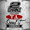 Spend It (Remix) (Ft. T.I.)