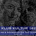 Klub Kultur 162 AM & SOUNDSYSTER TAG 2013 06 06  (hosted by AM)
