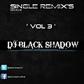 Album : Single Remix's Volume 3 - By Dj Black Shadow  2012