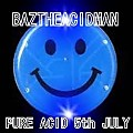 BazTheAcidMan - 5th July 2013 Pure Acid