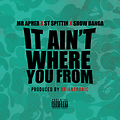 Mr. Apher - It Ain't Where You From Ft. ST Spittin & Show Banga