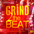 Grind To The Beat - Lil' Dice