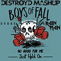Boys Of Fall Vs. DVBBS Vs. Rain Man - No Good For Me x Just Hold On (DestroyD Mashup)