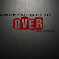 Big Boy Poundz ft. Andy Griffen - Over (Prod. by Onur Tunc)