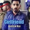 Girlfriend | Babbal Rai | Punjabi Romantic Songs