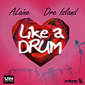 Alaine X Dre Island - Like A Drum - UIM Records