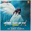 HUM HAIN IS PAL YAHAN ( CHILLOUT MIX) - DJ AMIT SINGH