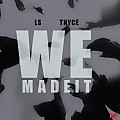 LS Feat. Tnyce - We Made It