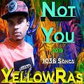 Not You - YellowRas - 1036 Songs