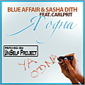 Blue Affair & Sasha Dith feat. Carlprit - Ya Odna (UniSelf Remix)