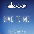 Alexxa - Give To Me (Filipe Guerra Remix)