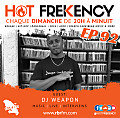 HOT FREKENCY #EP92 — DJ WEAPON MIX