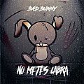Bad Bunny - No Metes Cabra