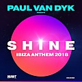 Paul van Dyk - Shine Ibiza Anthem 2018 (paul van dyk prese. shine)