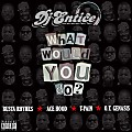 DJ Entice - What Would You Do? (Feat. Busta Rhymes, O.T. Genasis, T-Pain & Ace Hood)