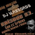 Big Music With DJ M.Records /Episode 93 on Global House Radio Top 22 Tracks