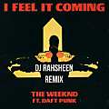 I FEEL IT COMING - THE WEEKEND FT DAFT PUNK (REMIX BY DJ RAHSHEEN) (CLEAN)