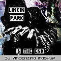 Linkin Park - In The End (Dj Vincenzino Mashup)