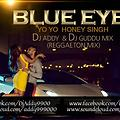 Blue Eyes - Yo Yo Honey Singh (Reggaeton Mix) - By - Dj aDDy & Dj GuDDu Mix