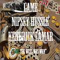Game - How The West Was Won ft. Kendrick Lamar, Nipsey Hussle