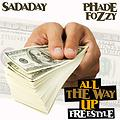 SADADAY & PHADE FOZZY - ALL THE WAY UP (FREESTYLE)   dirty
