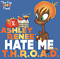 Ashley Renee' - Hate Me Feat. T.H.R.O.A.D.