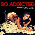 So Addicted Feat. Jazz Lazer (Prod by PKbeatz)
