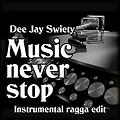 Dee Jay Swiety - Music never stop (instrumental ragga edit)