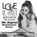Ariana Grande - Love Me Harder (Mr. Digital Moombahton Remix)