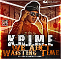 K.R.I.M.E - We Aint Waistin Time (Prod. ADR & LaPautaRecords)