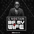 G NOSTAIN - BE MY WIFE