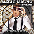Magic Magno - Bailame (2Teamdjs 2017)