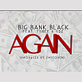Big Bank Black - Again Feat. Tyree & 100 (Prod. by Zaytoven) DIRTY