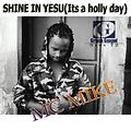 Shine in Yesu(Its a holly day-MC MIKE