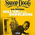 Snoop Dogg Ft. Lil Duval – Kill 'Em Wit The Shoulders