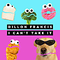 Dillon Francis - I Can't Take It / ☆☆☆☆